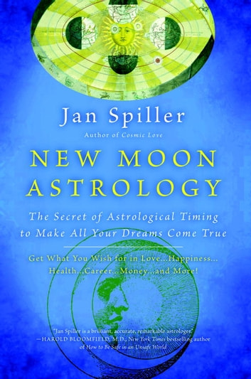 New Moon Astrology - The Secret of Astrological Timing to Make All Your Dreams Come True ebook by Jan Spiller