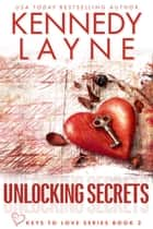 Unlocking Secrets (Keys to Love, Book Two) ebook by Kennedy Layne