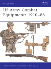 US Army Combat Equipments 1910-88 ebook by Gordon Rottman,Ronald Volstad