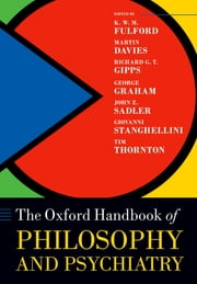 The Oxford Handbook of Philosophy and Psychiatry ebook by KWM Fulford,Martin Davies,Richard Gipps,John Sadler,Giovanni Stanghellini,Tim Thornton,George Graham