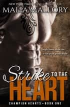 Strike to the Heart - An MMA Sports Romance ebook by Malia Mallory