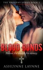 Blood Bonds - The Progeny Series, #2 ebook by Ashlynne Laynne