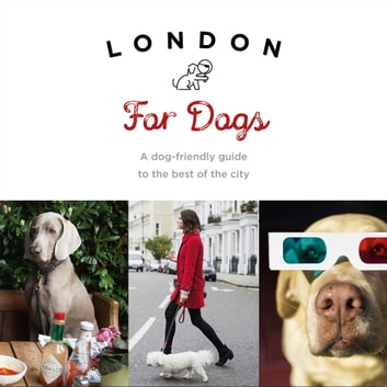 London For Dogs - A dog-friendly guide to the best of the city ebook by Sarah Guy