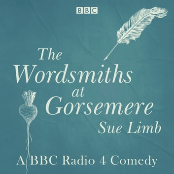 The Wordsmiths at Gorsemere: The Complete Series 1 and 2 - The BBC Radio 4 Comedy audiobook by Sue Limb