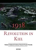 1918 – Revolution in Kiel ebook by Robert Habeck, Andrea Paluch, Frank Trende