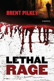 Lethal Rage: A Mystery ebook by Pilkey, Brent