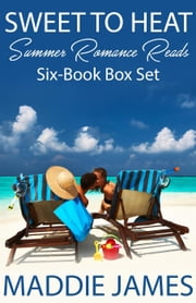 Sweet to Heat Summer Romance Reads ebook by Maddie James