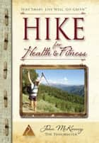 Hike for Health & Fitness - Slim Down, Shape Up, and Reconnect with Nature ebook by John McKinney