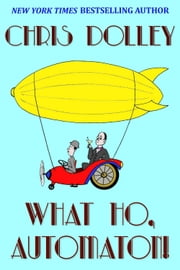 What Ho, Automaton! ebook by Chris Dolley