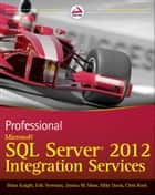Professional Microsoft SQL Server 2012 Integration Services ebook by Brian Knight,Erik Veerman,Jessica M. Moss,Mike Davis,Chris Rock