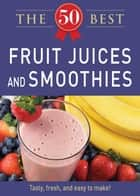 50 Best Fruit Juices and Smoothies ebook by Adams Media