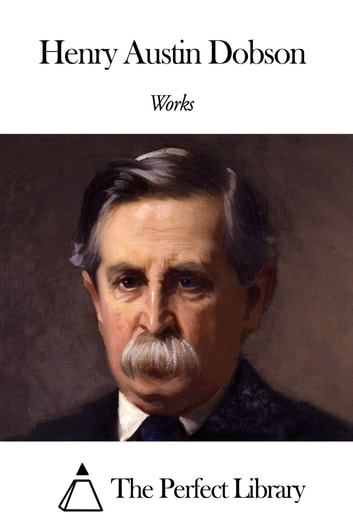 Works of Henry Austin Dobson ebook by Henry Austin Dobson