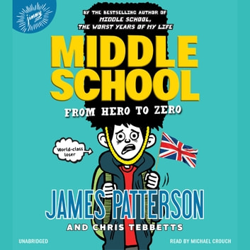 Middle School: From Hero to Zero audiobook by James Patterson,Chris Tebbetts