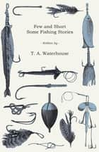 Few and Short - Some Fishing Stories ebook by