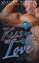 Kiss of Love ebook by Jillian Holmes