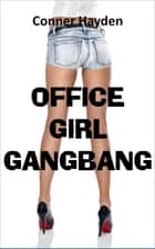Office Girl Gangbang ebook by Conner Hayden