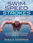 Swim Speed Strokes for Swimmers and Triathletes ebook by Sheila Taormina