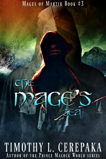 The Mage's Sea - Mages of Martir Book #3 ebook by Timothy L. Cerepaka