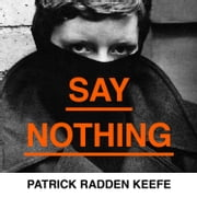 Say Nothing: A True Story Of Murder and Memory In Northern Ireland audiobook by Patrick Radden Keefe