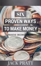 Six Proven Ways To Make Money ebook by Jack Pratt