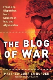 The Blog of War - Front-Line Dispatches from Soldiers in Iraq and Afghanistan ebook by Matthew Currier Burden