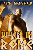 When in Rome ebook by Wayne Mansfield