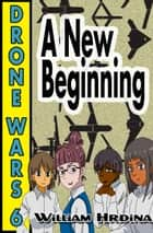 Drone Wars: Issue 6 - A New Beginning ebook by William Hrdina