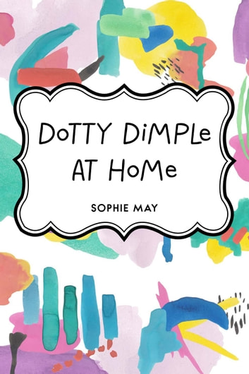 Dotty Dimple At Home ebook by Sophie May