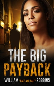 "The Big Payback ebook by William ""Half and Half"" Robbins"