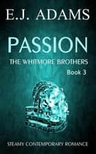Passion - The Whitmore Brothers, #3 ebook by E.J. Adams
