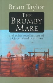 The Brumby Mare - And Other Recollections of a Queensland Bushman ebook by Brian Taylor