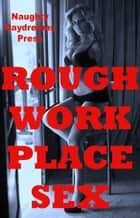 Rough Workplace Sex ebook by Naughty Daydreams Press
