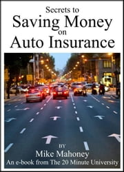 Secrets to Saving Money on Auto Insurance ebook by Mike Mahoney