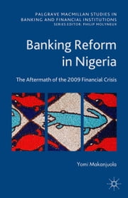 Banking Reform in Nigeria - The Aftermath of the 2009 Financial Crisis ebook by Y. Makanjuola