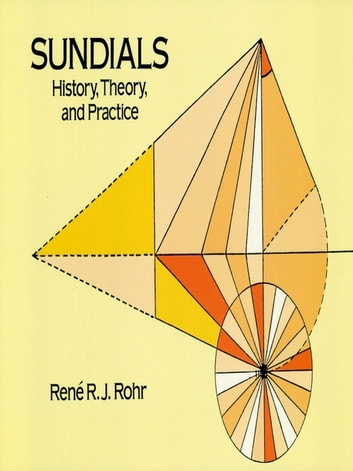 Sundials - History, Theory, and Practice ebook by René R.J. Rohr