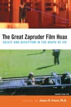 The Great Zapruder Film Hoax ebook by Ph.D. James H. Fetzer