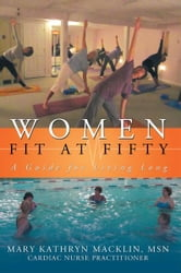 Women: Fit at Fifty - A Guide for Living Long ebook by Mary Kathryn Macklin, MSN