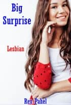 Lesbian: Big Surprise ebook by Rex Pahel