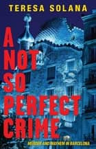 A Not So Perfect Crime ebook by Teresa Solana, Peter Bush