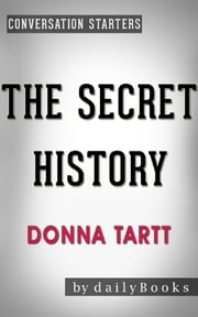 The Secret History: A Novel by Donna Tartt | Conversation Starters ebook by Daily Books
