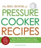 The Big Book of Pressure Cooker Recipes ebook by Pamela Rice Hahn
