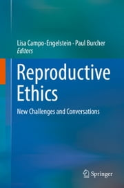 Reproductive Ethics - New Challenges and Conversations ebook by Lisa Campo-Engelstein, Paul Burcher