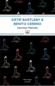 Katip Bartleby - Benito Cereno ebook by Herman Melville