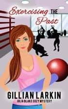 Exercising The Past ebook by Gillian Larkin