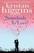 Somebody to Love (Mills & Boon M&B) ebook by Kristan Higgins