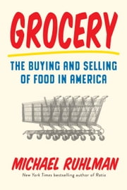 Grocery - The Buying and Selling of Food in America ebook by Michael Ruhlman