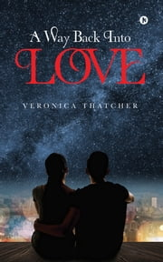 A Way Back Into Love ebook by Veronica Thatcher