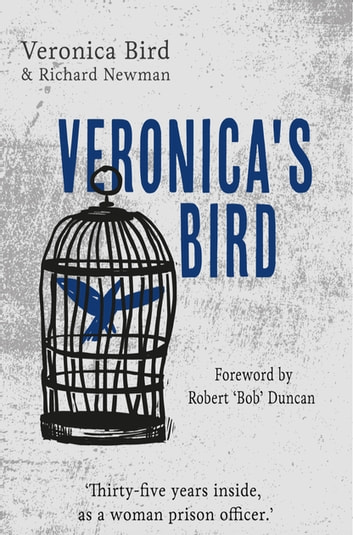 Veronica's Bird - Thirty-five years inside as a female prison officer ebook by Veronica Bird,Richard Newman