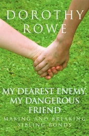 My Dearest Enemy, My Dangerous Friend - Making and Breaking Sibling Bonds ebook by Dorothy Rowe