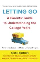 Letting Go, Sixth Edition - A Parents' Guide to Understanding the College Years ebook by Karen Levin Coburn, Madge Lawrence Treeger